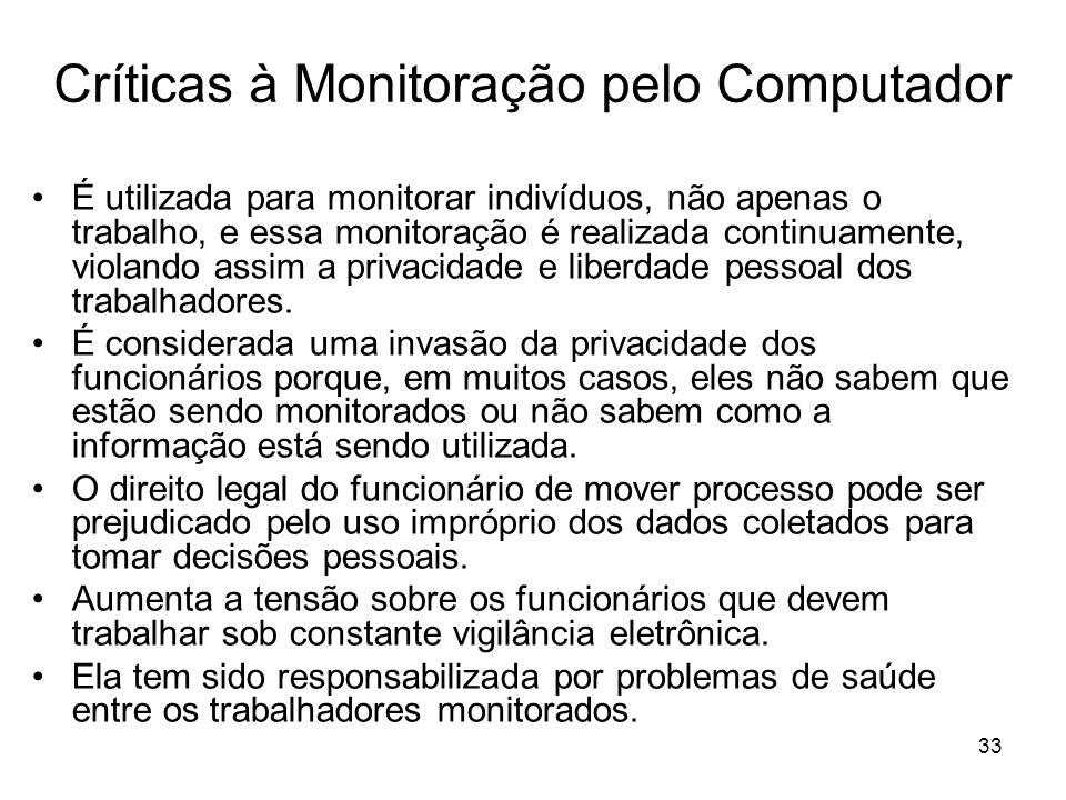 33 Críticas à Monitoração pelo Computador É utilizada para monitorar indivíduos, não apenas o trabalho, e essa monitoração é realizada continuamente,