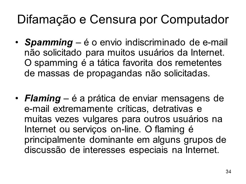 34 Difamação e Censura por Computador Spamming – é o envio indiscriminado de e-mail não solicitado para muitos usuários da Internet. O spamming é a tá