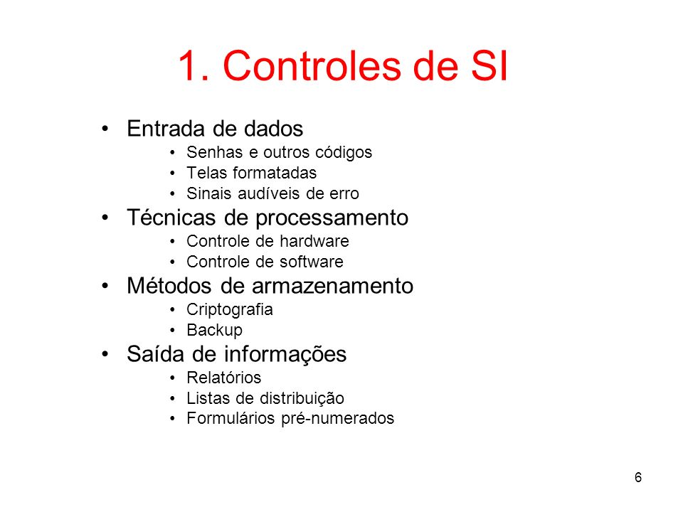 6 1. Controles de SI Entrada de dados Senhas e outros códigos Telas formatadas Sinais audíveis de erro Técnicas de processamento Controle de hardware