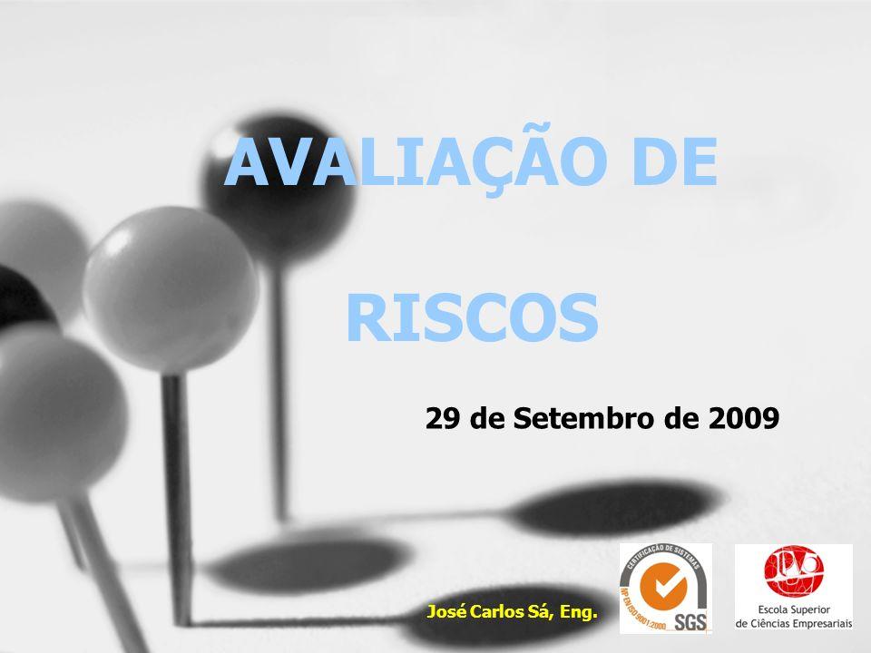 AVALIAÇÃO DE RISCOS 29 de Setembro de 2009 1 José Carlos Sá, Eng.