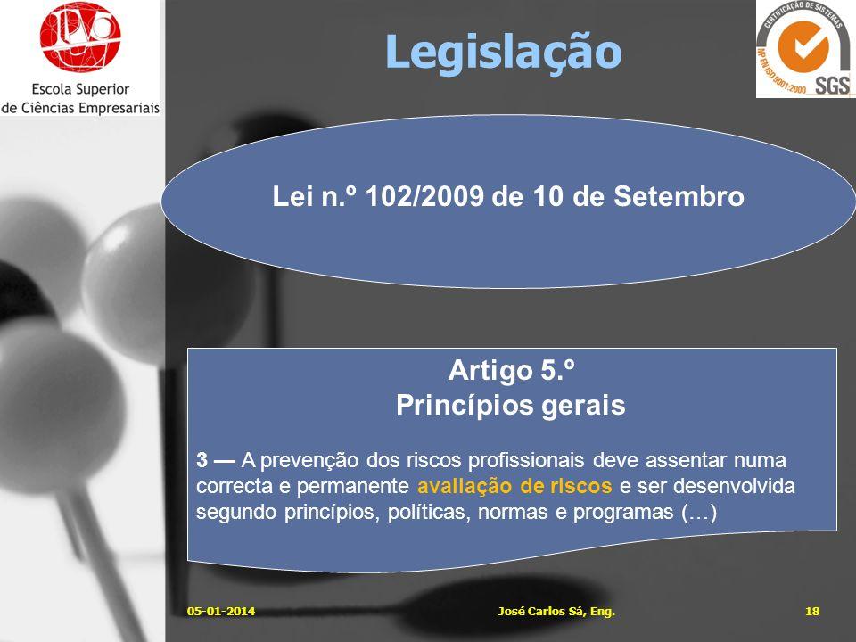 05-01-201418José Carlos Sá, Eng. Lei n.º 102/2009 de 10 de Setembro Artigo 5.º Princípios gerais 3 A prevenção dos riscos profissionais deve assentar