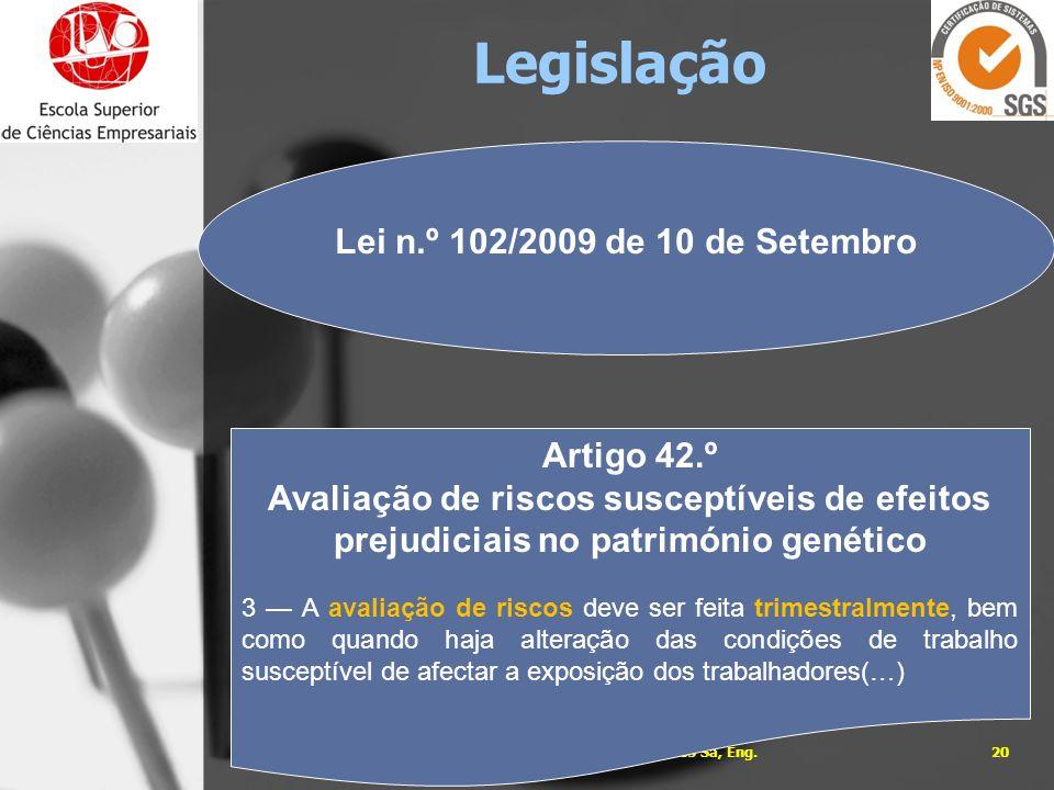 05-01-201420José Carlos Sá, Eng. Lei n.º 102/2009 de 10 de Setembro Artigo 42.º Avaliação de riscos susceptíveis de efeitos prejudiciais no património
