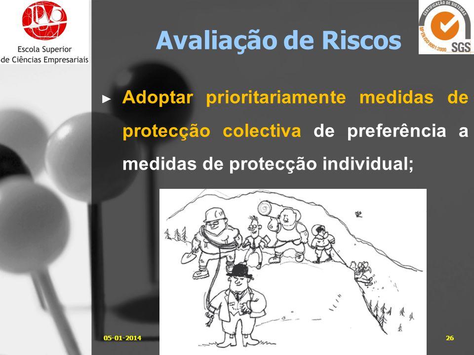 05-01-201426José Carlos Sá, Eng. Avaliação de Riscos Adoptar prioritariamente medidas de protecção colectiva de preferência a medidas de protecção ind
