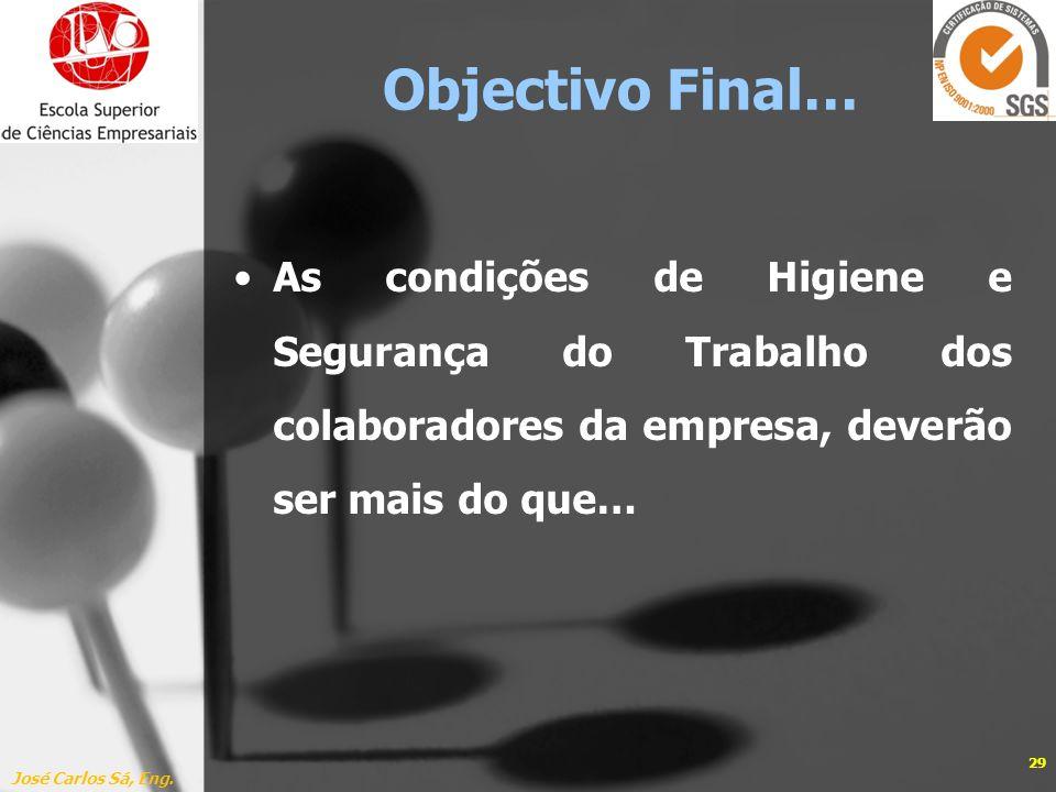 As condições de Higiene e Segurança do Trabalho dos colaboradores da empresa, deverão ser mais do que… José Carlos Sá, Eng. 29 Objectivo Final…