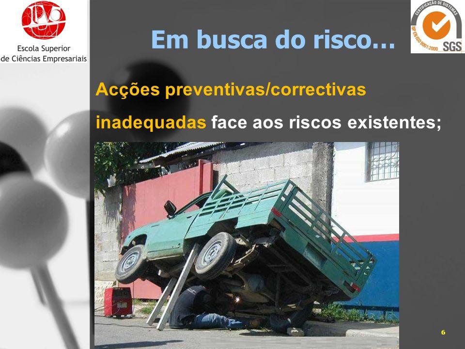 Acções preventivas/correctivas inadequadas face aos riscos existentes; 05-01-20146José Carlos Sá, Eng. Em busca do risco…