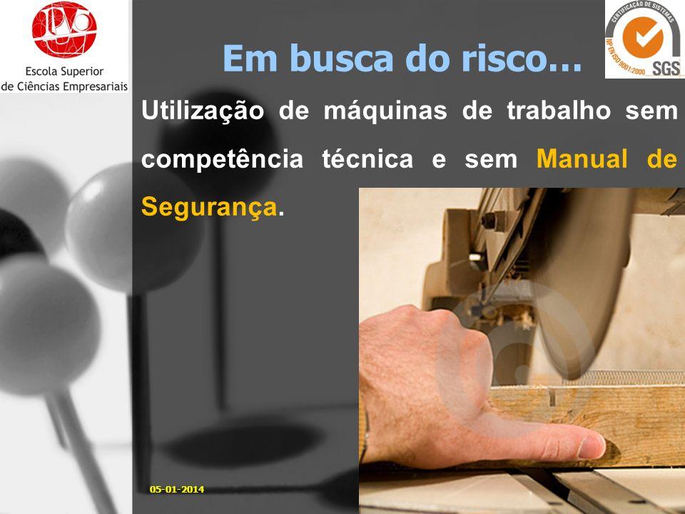 Utilização de máquinas de trabalho sem competência técnica e sem Manual de Segurança. 05-01-20149José Carlos Sá, Eng. Em busca do risco…