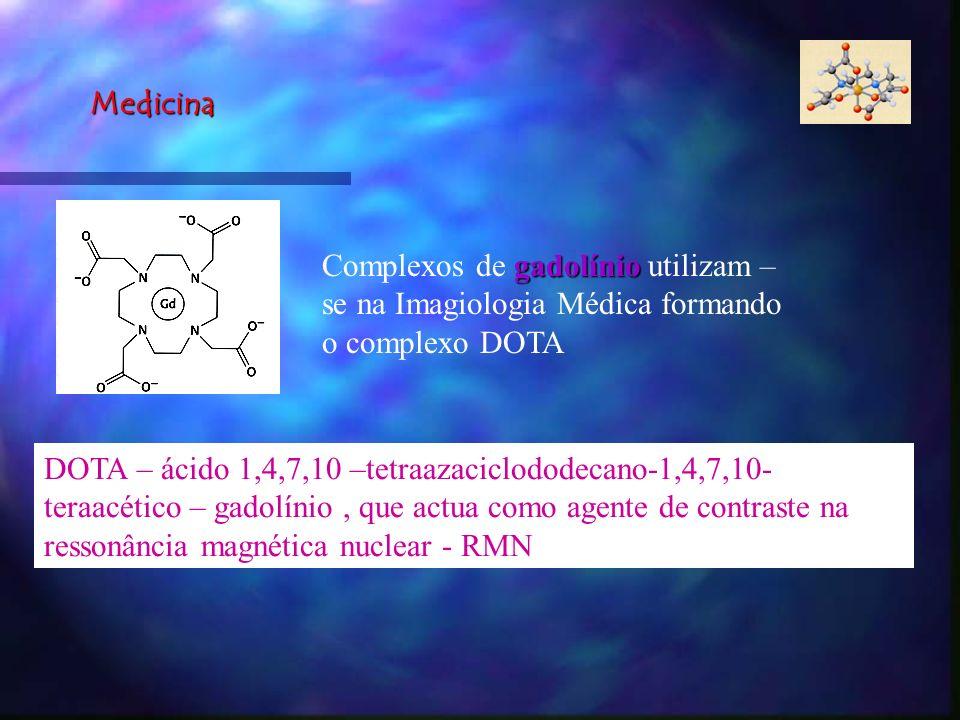 Medicina gadolínio Complexos de gadolínio utilizam – se na Imagiologia Médica formando o complexo DOTA DOTA – ácido 1,4,7,10 –tetraazaciclododecano-1,