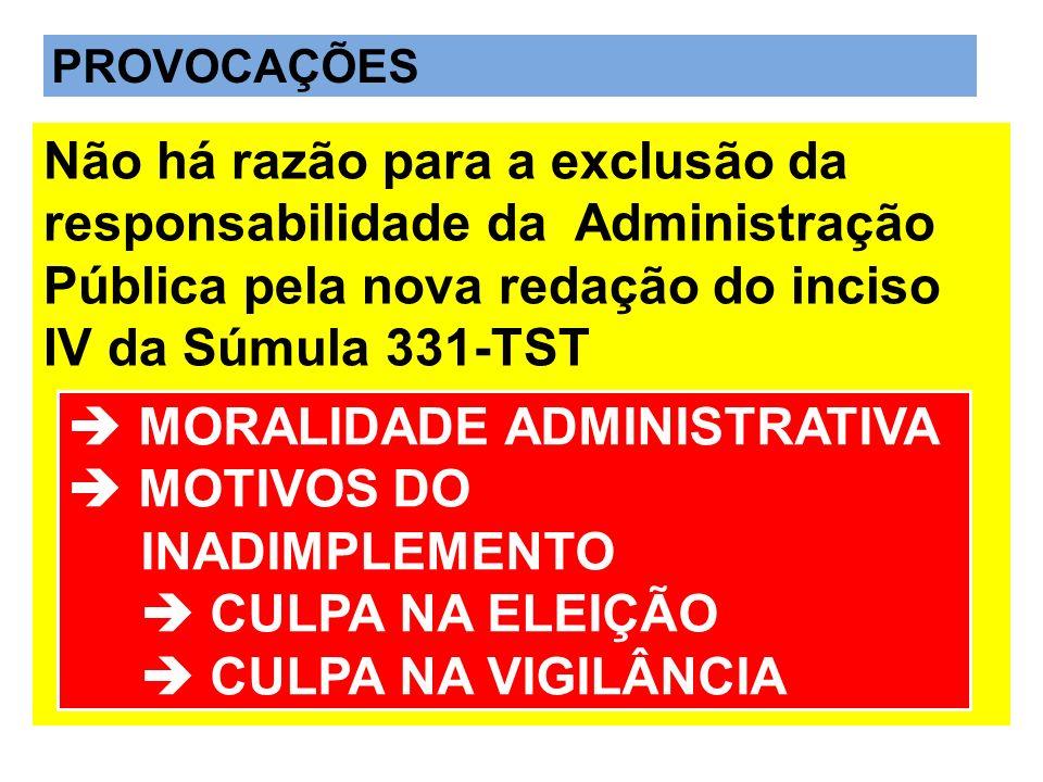 Não há razão para a exclusão da responsabilidade da Administração Pública pela nova redação do inciso IV da Súmula 331-TST MORALIDADE ADMINISTRATIVA M