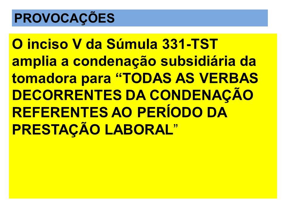 O inciso V da Súmula 331-TST amplia a condenação subsidiária da tomadora para TODAS AS VERBAS DECORRENTES DA CONDENAÇÃO REFERENTES AO PERÍODO DA PREST