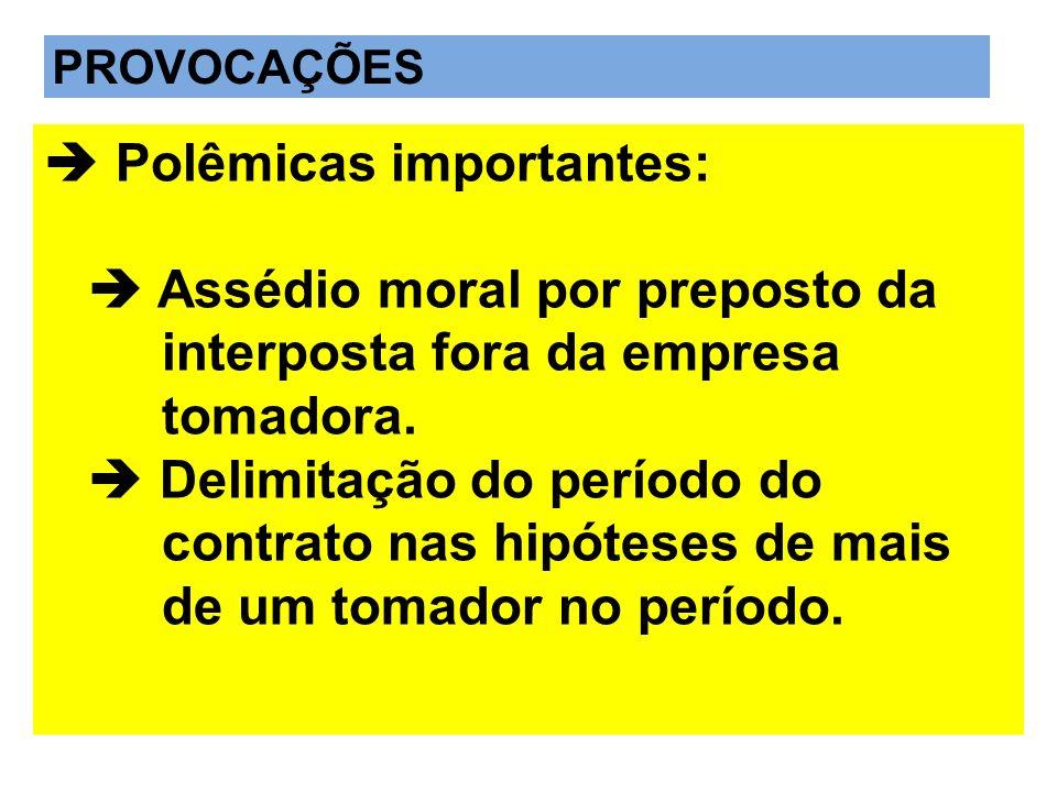 Polêmicas importantes: Assédio moral por preposto da interposta fora da empresa tomadora. Delimitação do período do contrato nas hipóteses de mais de