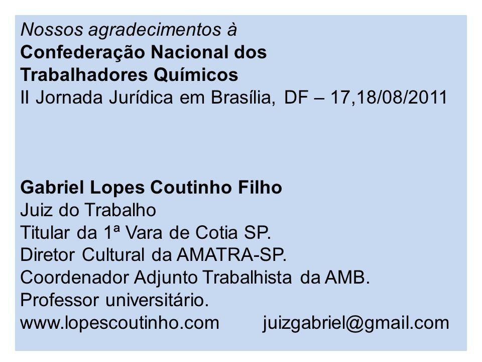 Nossos agradecimentos à Confederação Nacional dos Trabalhadores Químicos II Jornada Jurídica em Brasília, DF – 17,18/08/2011 Gabriel Lopes Coutinho Fi
