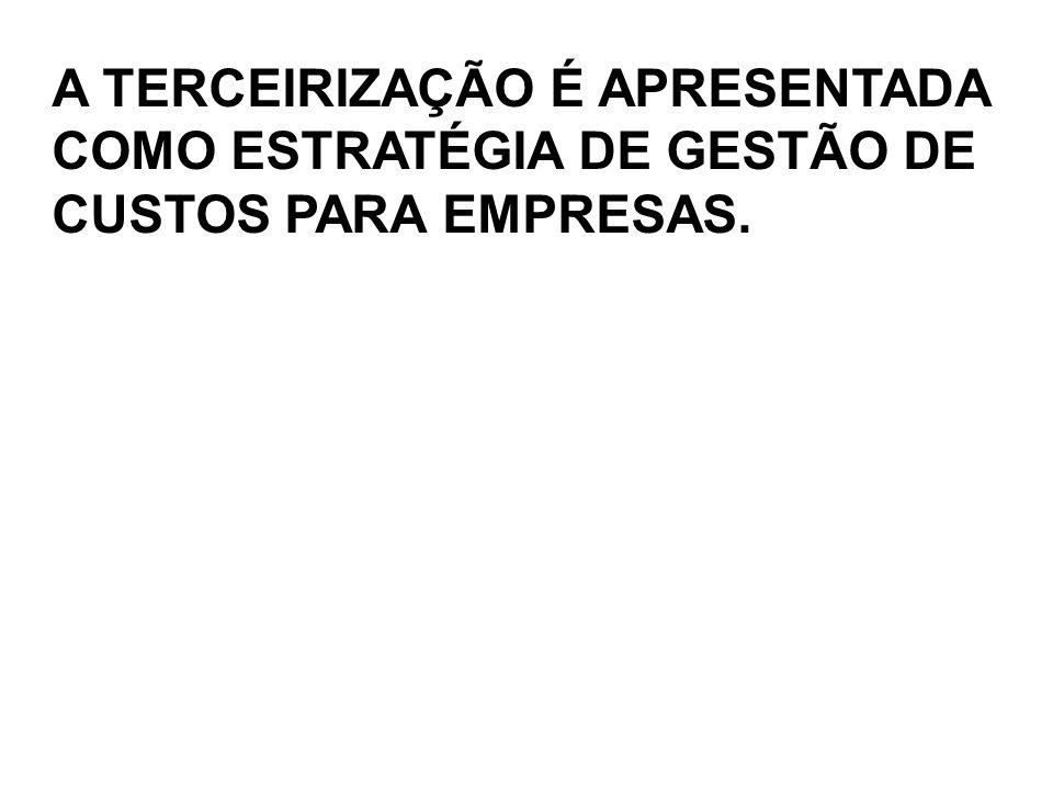 A TERCEIRIZAÇÃO É APRESENTADA COMO ESTRATÉGIA DE GESTÃO DE CUSTOS PARA EMPRESAS.