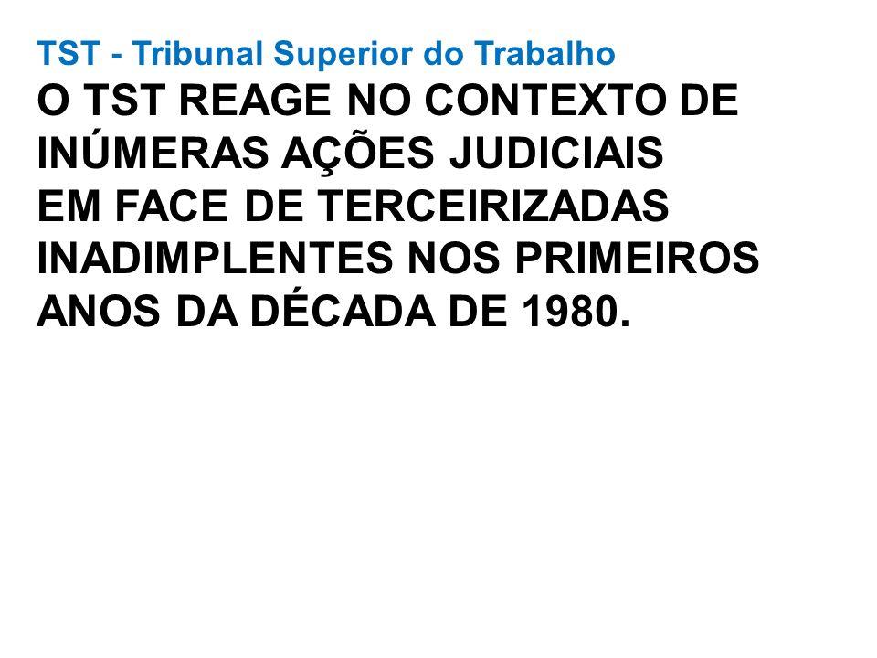 TST - Tribunal Superior do Trabalho O TST REAGE NO CONTEXTO DE INÚMERAS AÇÕES JUDICIAIS EM FACE DE TERCEIRIZADAS INADIMPLENTES NOS PRIMEIROS ANOS DA D