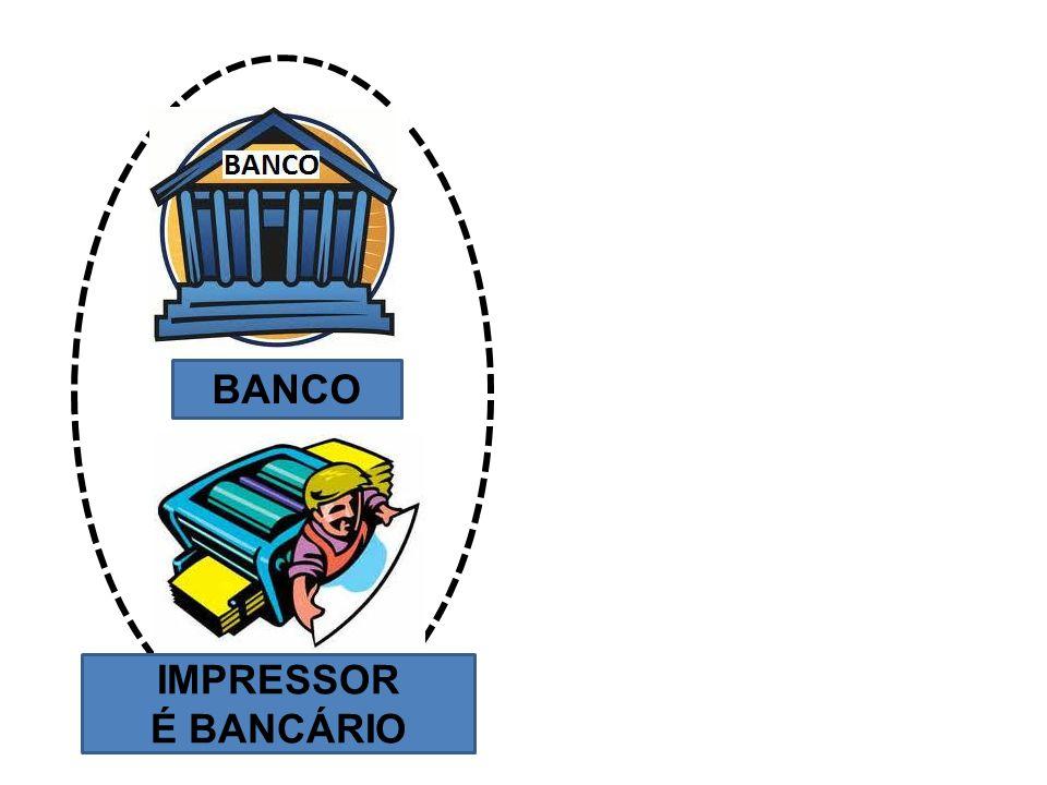 IMPRESSOR É BANCÁRIO BANCO