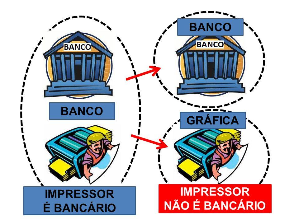 IMPRESSOR É BANCÁRIO IMPRESSOR NÃO É BANCÁRIO BANCO GRÁFICA