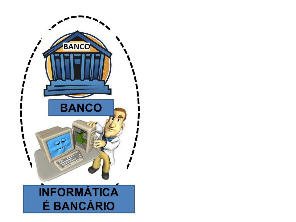 INFORMÁTICA É BANCÁRIO BANCO