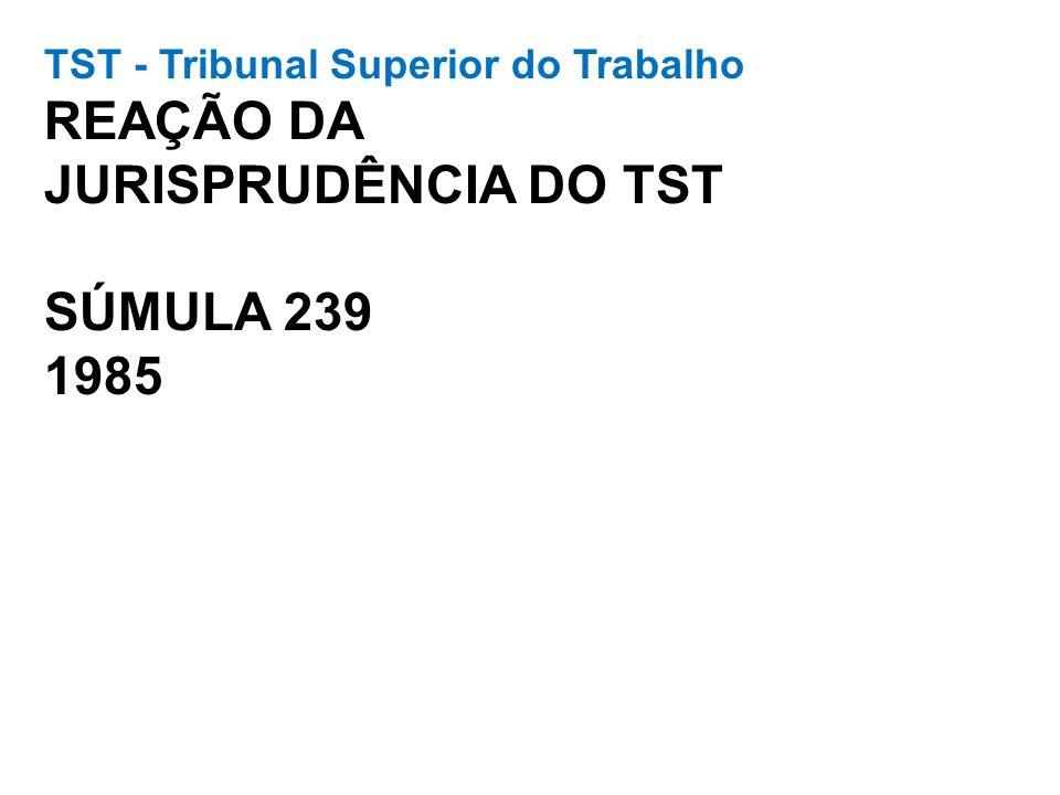 TST - Tribunal Superior do Trabalho REAÇÃO DA JURISPRUDÊNCIA DO TST SÚMULA 239 1985