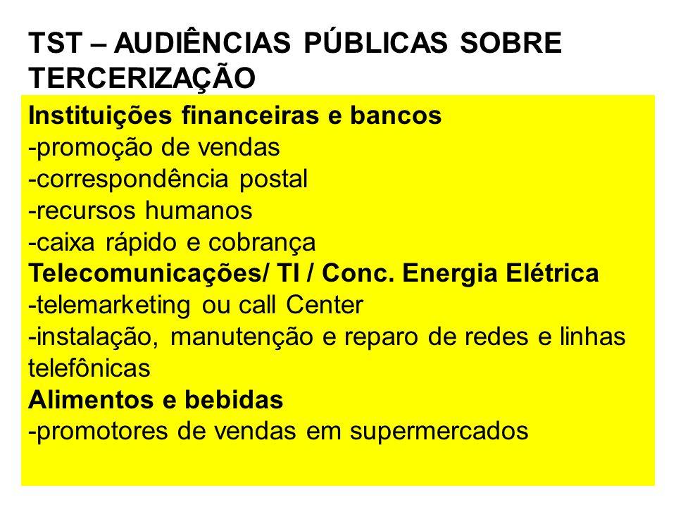 TST – AUDIÊNCIAS PÚBLICAS SOBRE TERCERIZAÇÃO Instituições financeiras e bancos -promoção de vendas -correspondência postal -recursos humanos -caixa rá