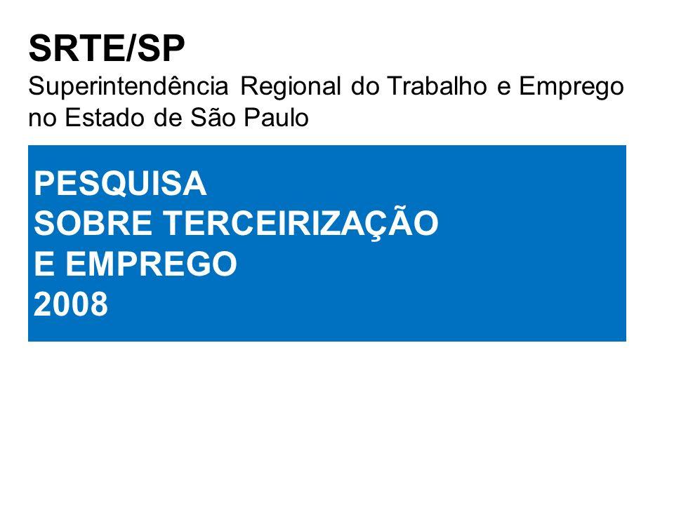 SRTE/SP Superintendência Regional do Trabalho e Emprego no Estado de São Paulo PESQUISA SOBRE TERCEIRIZAÇÃO E EMPREGO 2008