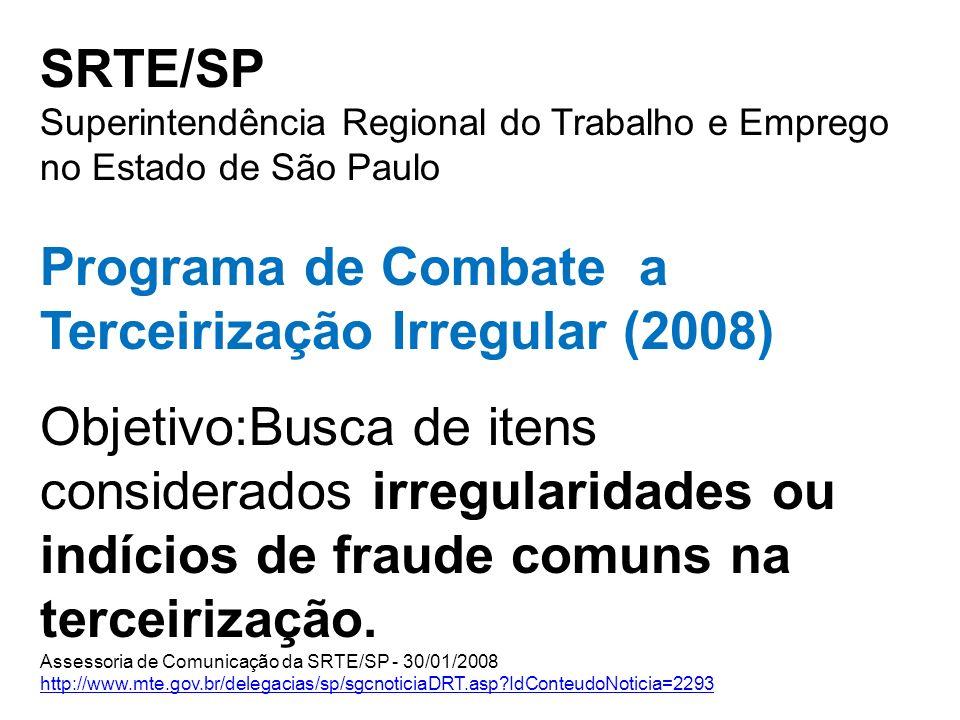 SRTE/SP Superintendência Regional do Trabalho e Emprego no Estado de São Paulo Programa de Combate a Terceirização Irregular (2008) Objetivo:Busca de