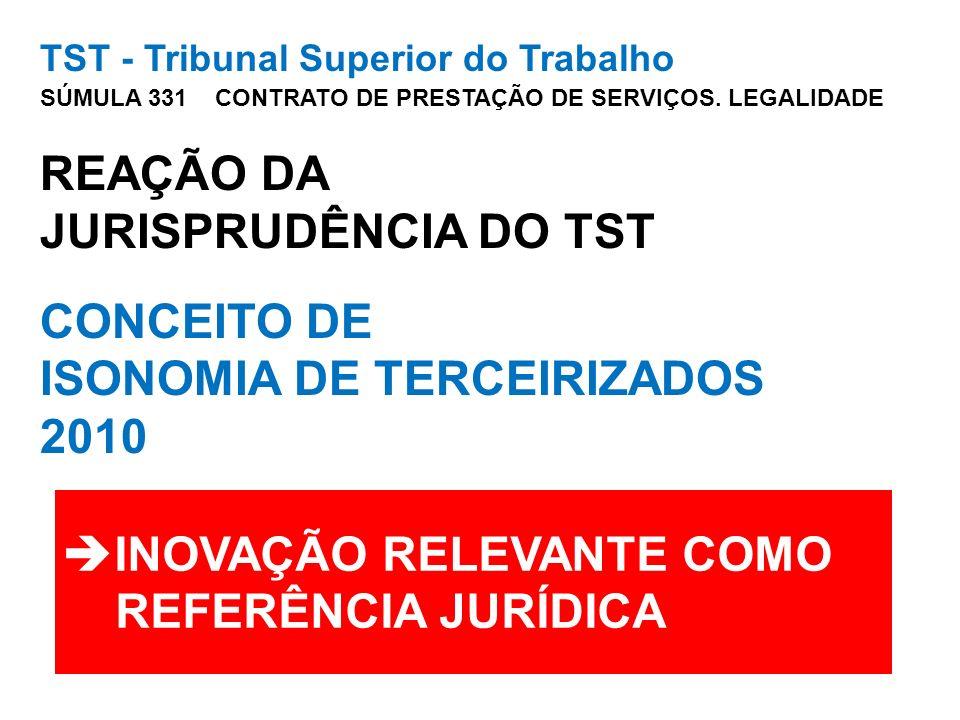 TST - Tribunal Superior do Trabalho SÚMULA 331 CONTRATO DE PRESTAÇÃO DE SERVIÇOS. LEGALIDADE REAÇÃO DA JURISPRUDÊNCIA DO TST CONCEITO DE ISONOMIA DE T