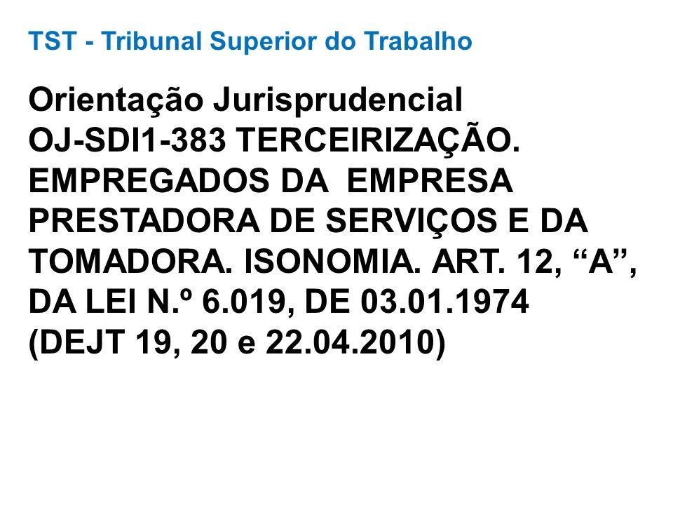 TST - Tribunal Superior do Trabalho Orientação Jurisprudencial OJ-SDI1-383 TERCEIRIZAÇÃO. EMPREGADOS DA EMPRESA PRESTADORA DE SERVIÇOS E DA TOMADORA.
