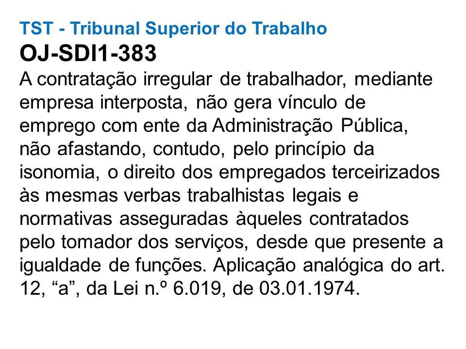 TST - Tribunal Superior do Trabalho OJ-SDI1-383 A contratação irregular de trabalhador, mediante empresa interposta, não gera vínculo de emprego com e