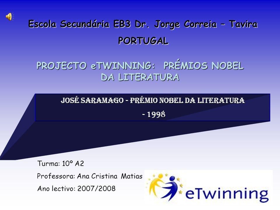 Escola Secundária EB3 Dr. Jorge Correia – Tavira PORTUGAL PROJECTO eTWINNING: PRÉMIOS NOBEL DA LITERATURA José saramago - prémio nobel da literatura -