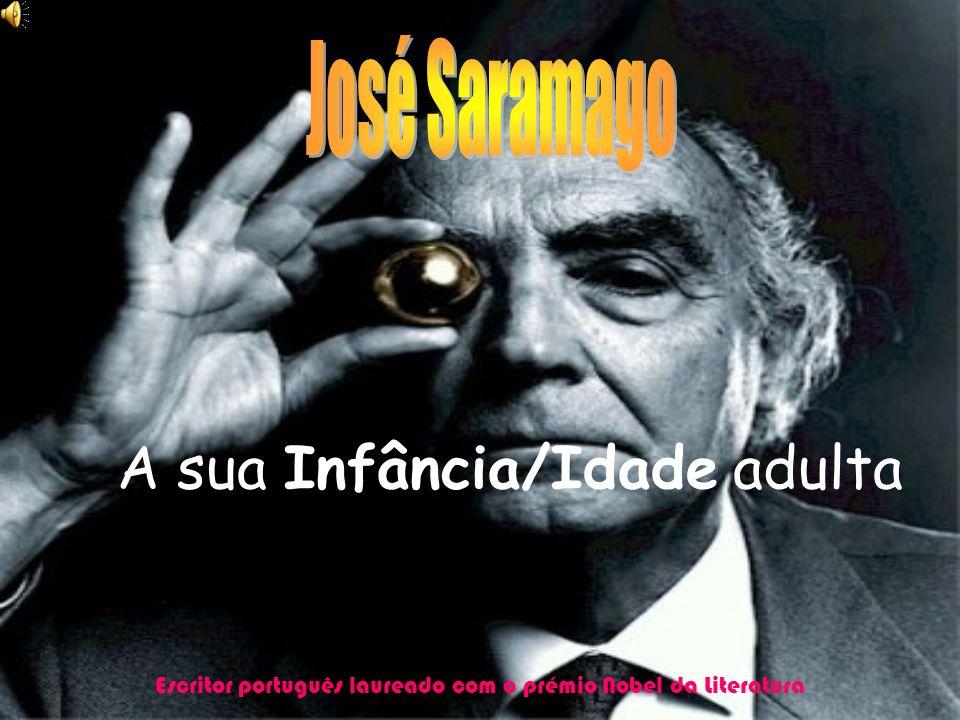 A sua Infância/Idade adulta Escritor português laureado com o prémio Nobel da Literatura