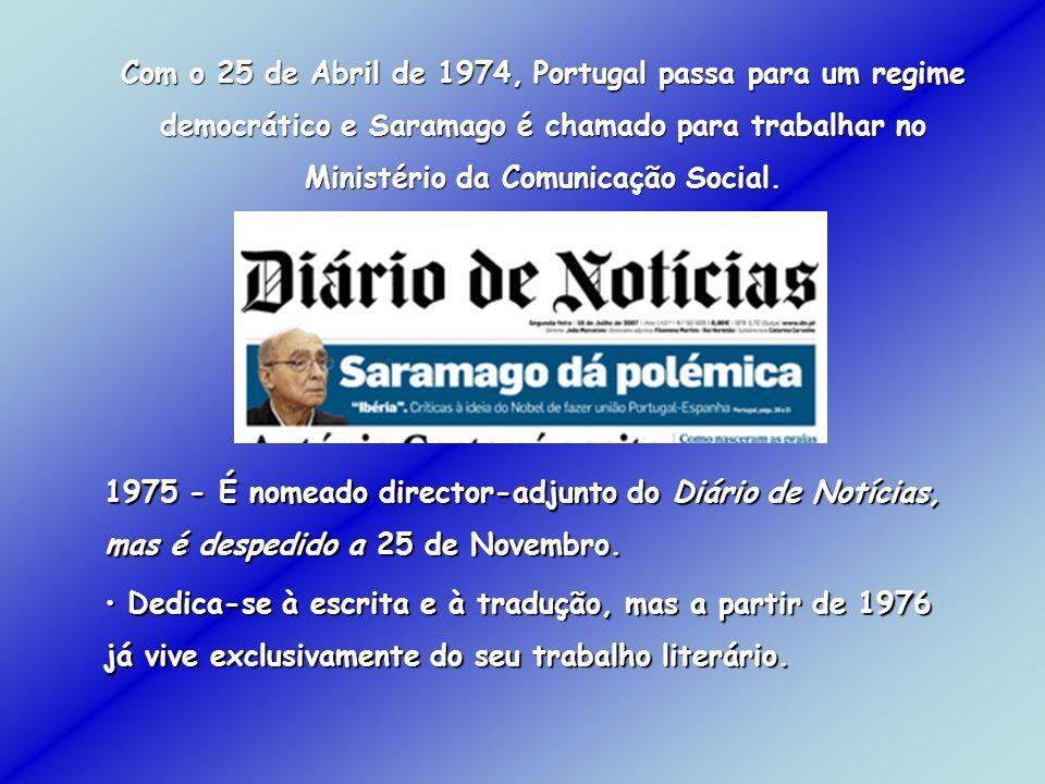 Com o 25 de Abril de 1974, Portugal passa para um regime democrático e Saramago é chamado para trabalhar no Ministério da Comunicação Social. 1975 - É