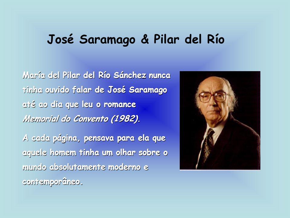 José Saramago & Pilar del Río María del Pilar del Río Sánchez nunca tinha ouvido falar de José Saramago até ao dia que leu o romance Memorial do Conve