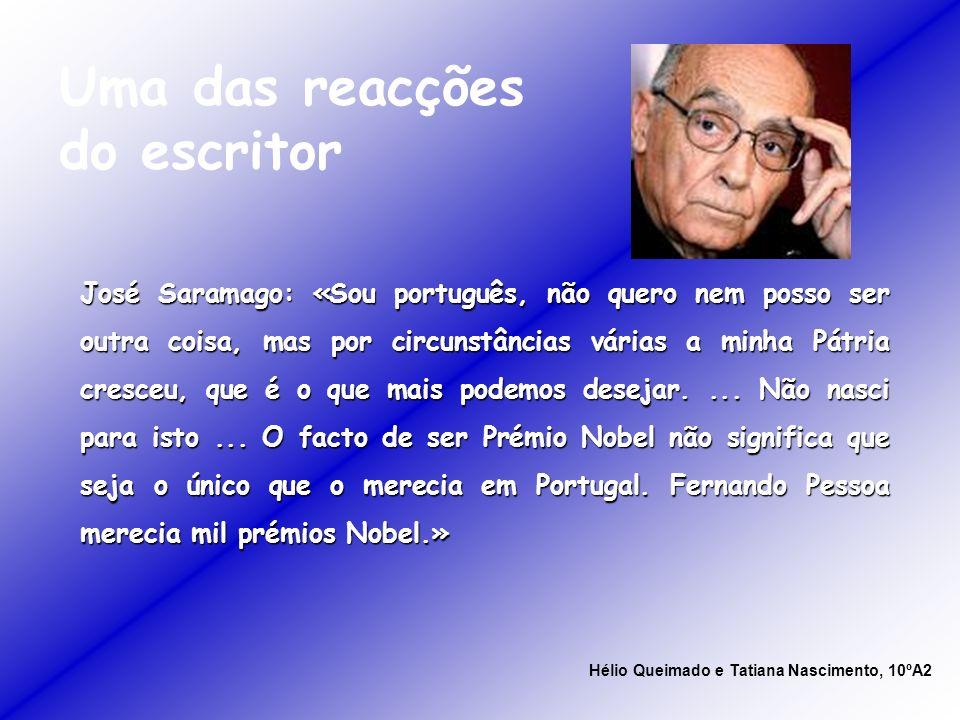 Uma das reacções do escritor José Saramago: «Sou português, não quero nem posso ser outra coisa, mas por circunstâncias várias a minha Pátria cresceu,