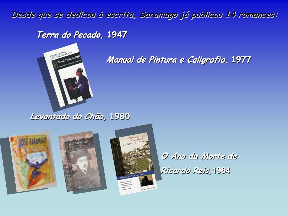 Desde que se dedicou à escrita, Saramago já publicou 14 romances: Levantado do Chão, 1980 Levantado do Chão, 1980 O Ano da Morte de Ricardo Reis, 1984