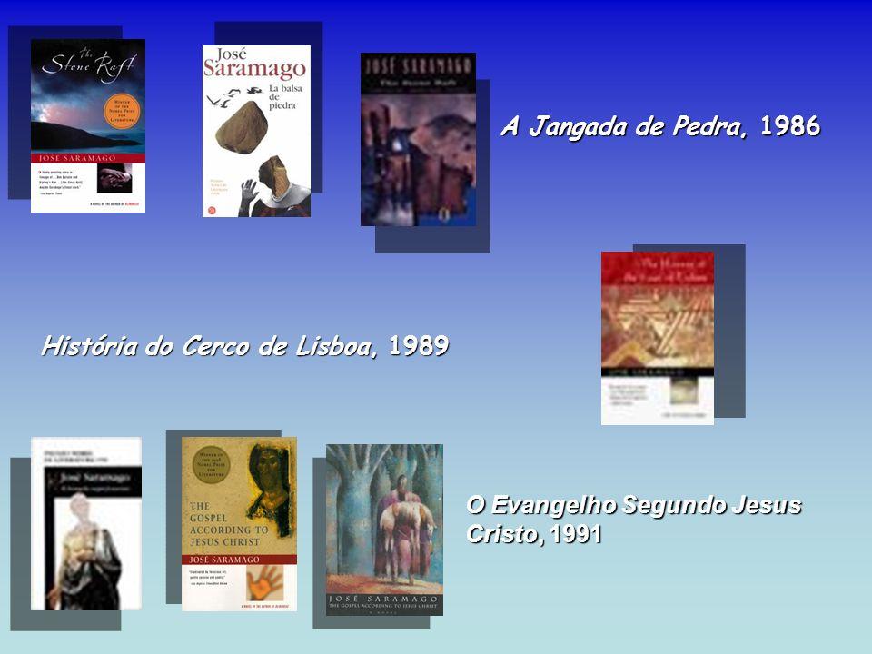 A Jangada de Pedra, 1986 História do Cerco de Lisboa, 1989 O Evangelho Segundo Jesus Cristo, 1991
