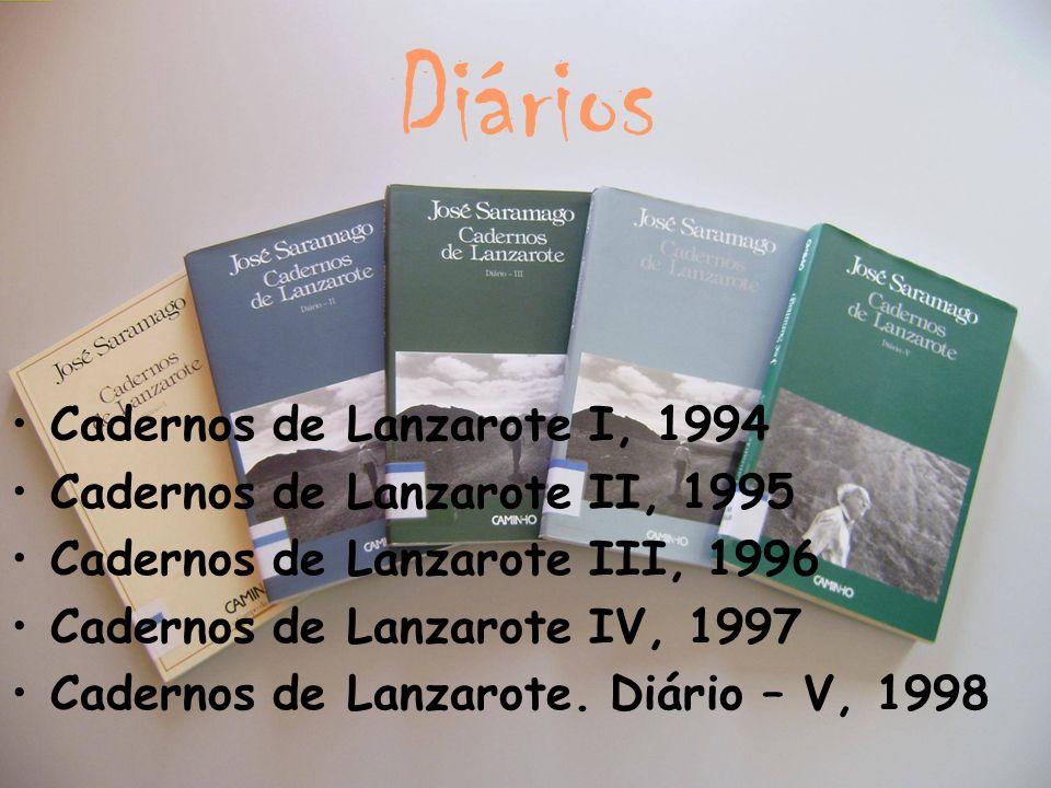 Diários Cadernos de Lanzarote I, 1994 Cadernos de Lanzarote II, 1995 Cadernos de Lanzarote III, 1996 Cadernos de Lanzarote IV, 1997 Cadernos de Lanzar