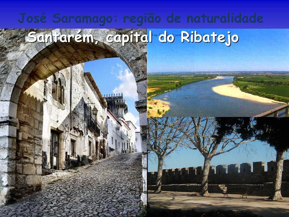 José Saramago: região de naturalidade Santarém, capital do Ribatejo