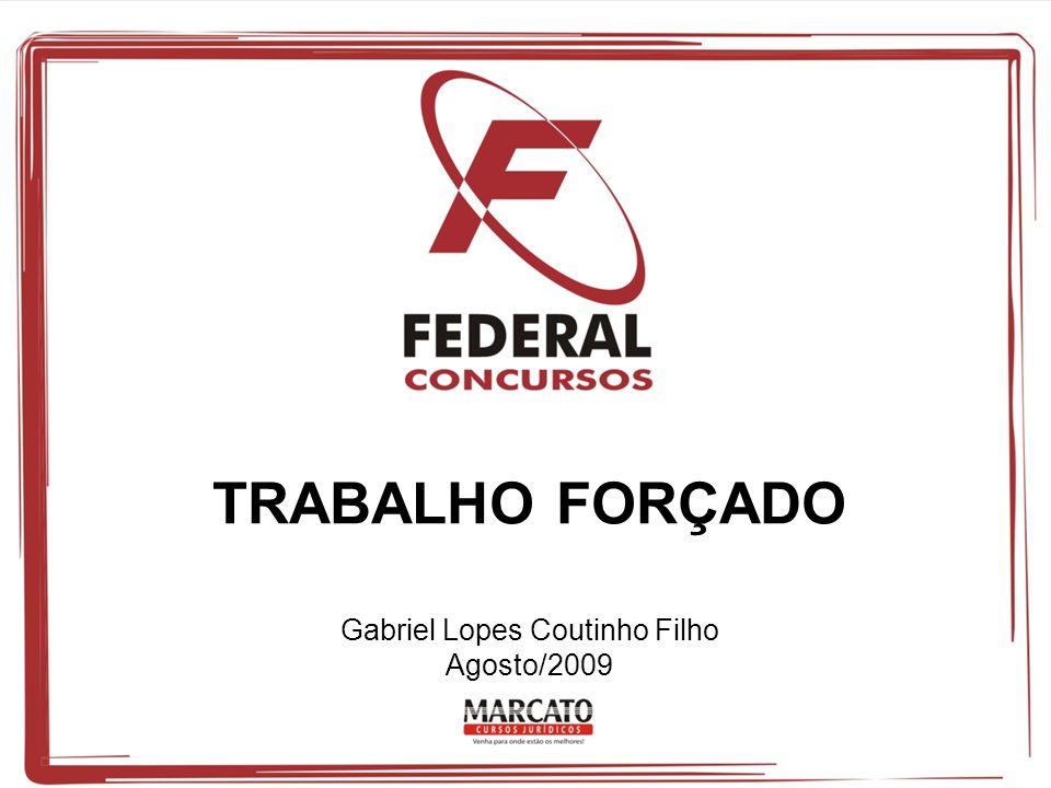 TRABALHO FORÇADO Gabriel Lopes Coutinho Filho Agosto/2009