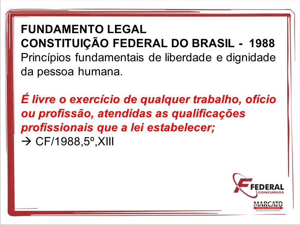 FUNDAMENTO LEGAL CONSTITUIÇÃO FEDERAL DO BRASIL - 1988 Princípios fundamentais de liberdade e dignidade da pessoa humana. É livre o exercício de qualq