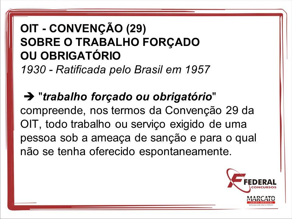 OIT - CONVENÇÃO (29) SOBRE O TRABALHO FORÇADO OU OBRIGATÓRIO 1930 - Ratificada pelo Brasil em 1957