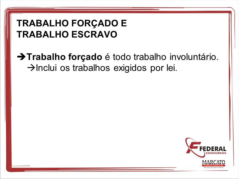 TRABALHO FORÇADO E TRABALHO ESCRAVO Trabalho forçado é todo trabalho involuntário. Inclui os trabalhos exigidos por lei.