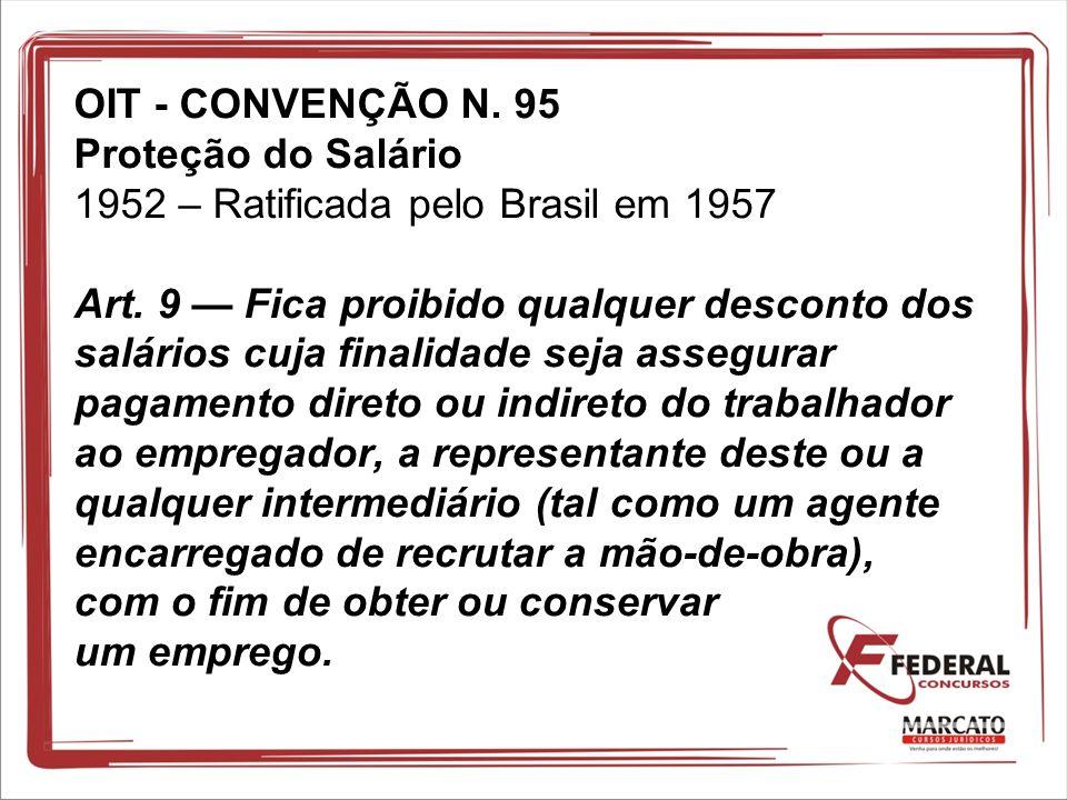 OIT - CONVENÇÃO N. 95 Proteção do Salário 1952 – Ratificada pelo Brasil em 1957 Art. 9 Fica proibido qualquer desconto dos salários cuja finalidade se