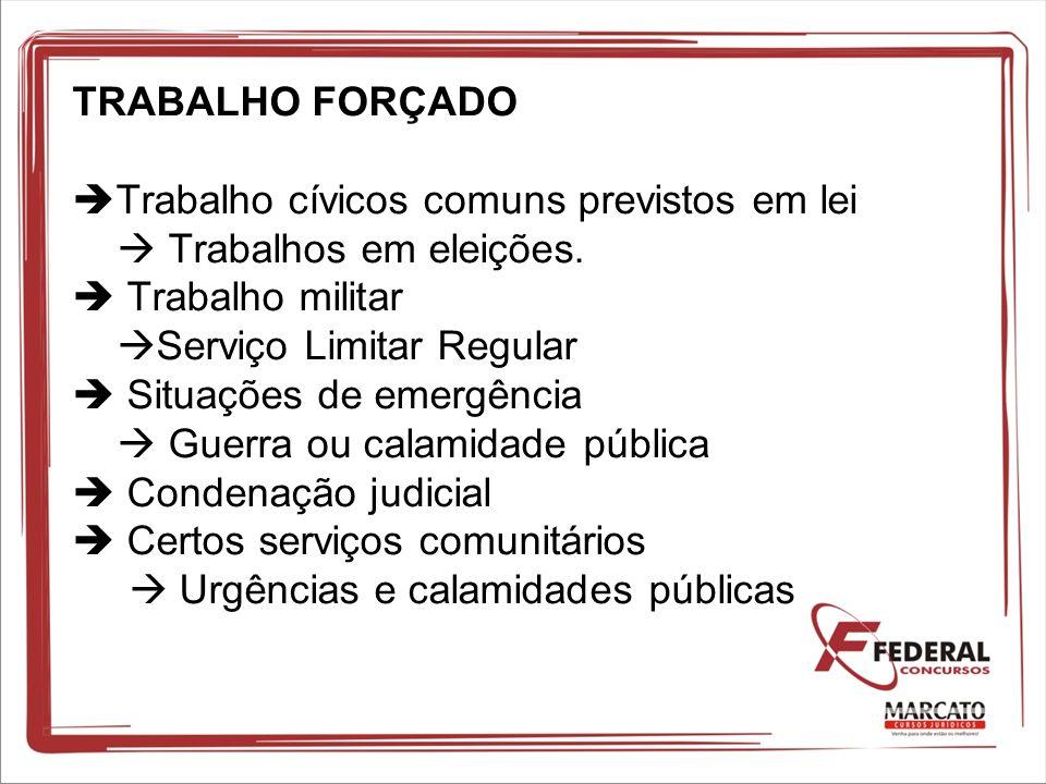 TRABALHO FORÇADO Trabalho cívicos comuns previstos em lei Trabalhos em eleições. Trabalho militar Serviço Limitar Regular Situações de emergência Guer