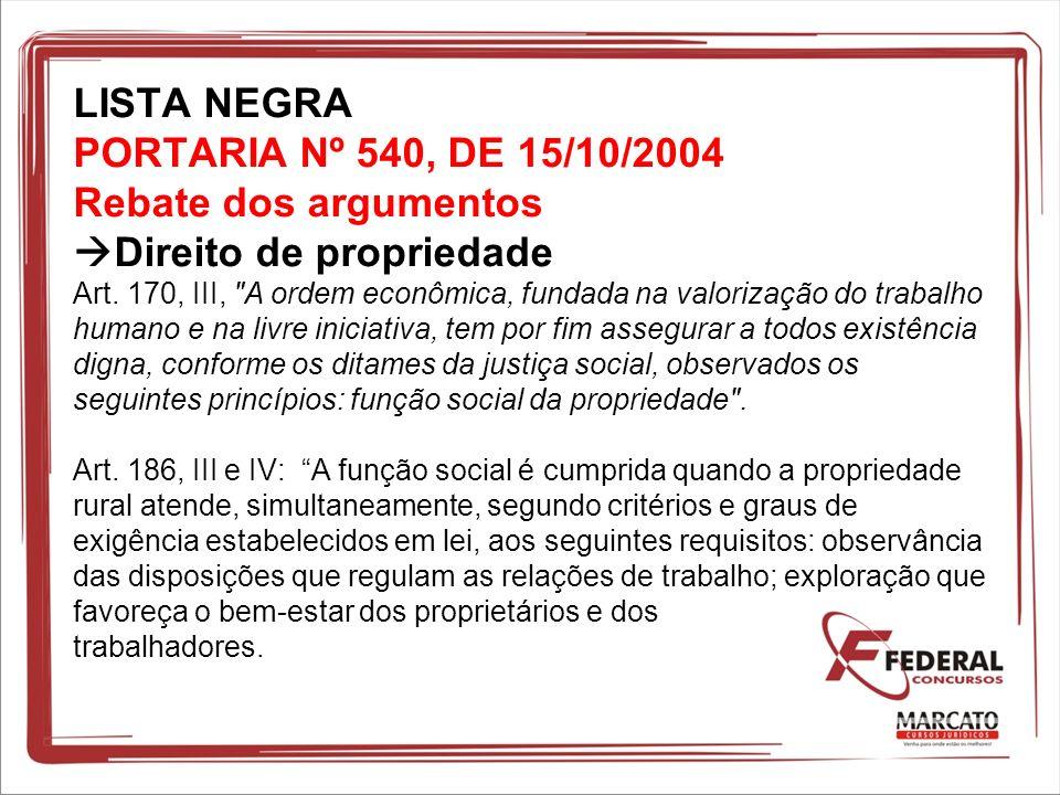 LISTA NEGRA PORTARIA Nº 540, DE 15/10/2004 Rebate dos argumentos Direito de propriedade Art. 170, III,