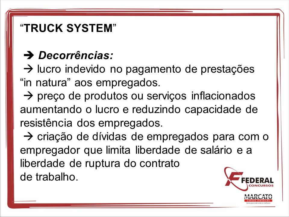 TRUCK SYSTEM Decorrências: lucro indevido no pagamento de prestações in natura aos empregados. preço de produtos ou serviços inflacionados aumentando