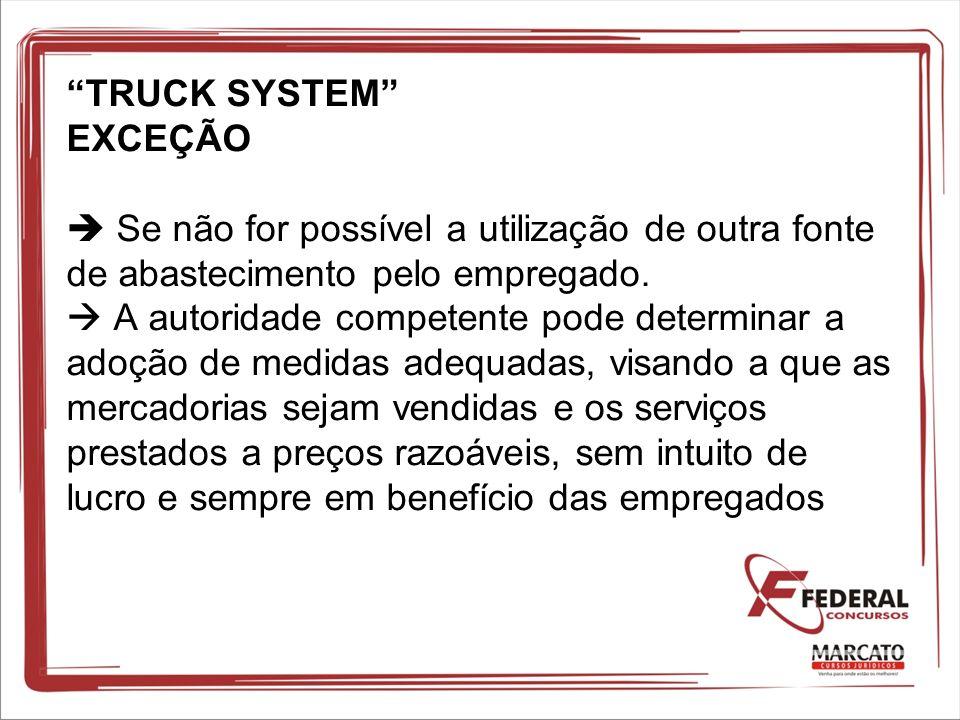 TRUCK SYSTEM EXCEÇÃO Se não for possível a utilização de outra fonte de abastecimento pelo empregado. A autoridade competente pode determinar a adoção