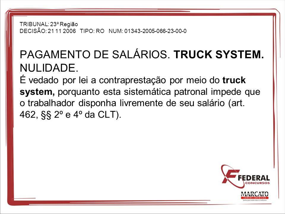 TRIBUNAL: 23ª Região DECISÃO: 21 11 2006 TIPO: RO NUM: 01343-2005-066-23-00-0 PAGAMENTO DE SALÁRIOS. TRUCK SYSTEM. NULIDADE. É vedado por lei a contra