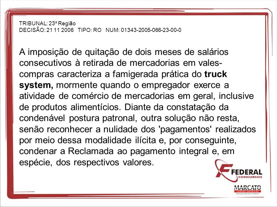 TRIBUNAL: 23ª Região DECISÃO: 21 11 2006 TIPO: RO NUM: 01343-2005-066-23-00-0 A imposição de quitação de dois meses de salários consecutivos à retirad