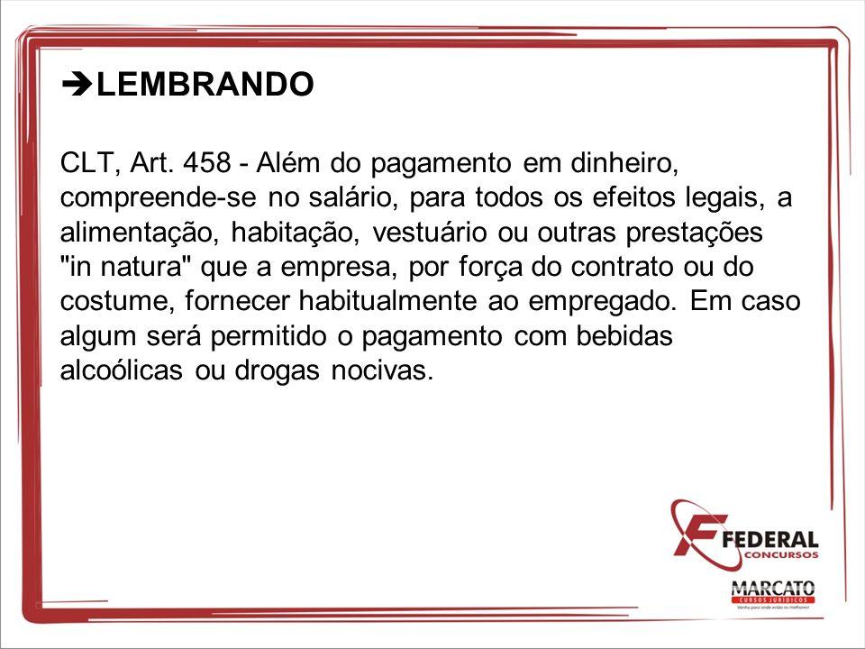LEMBRANDO CLT, Art. 458 - Além do pagamento em dinheiro, compreende-se no salário, para todos os efeitos legais, a alimentação, habitação, vestuário o
