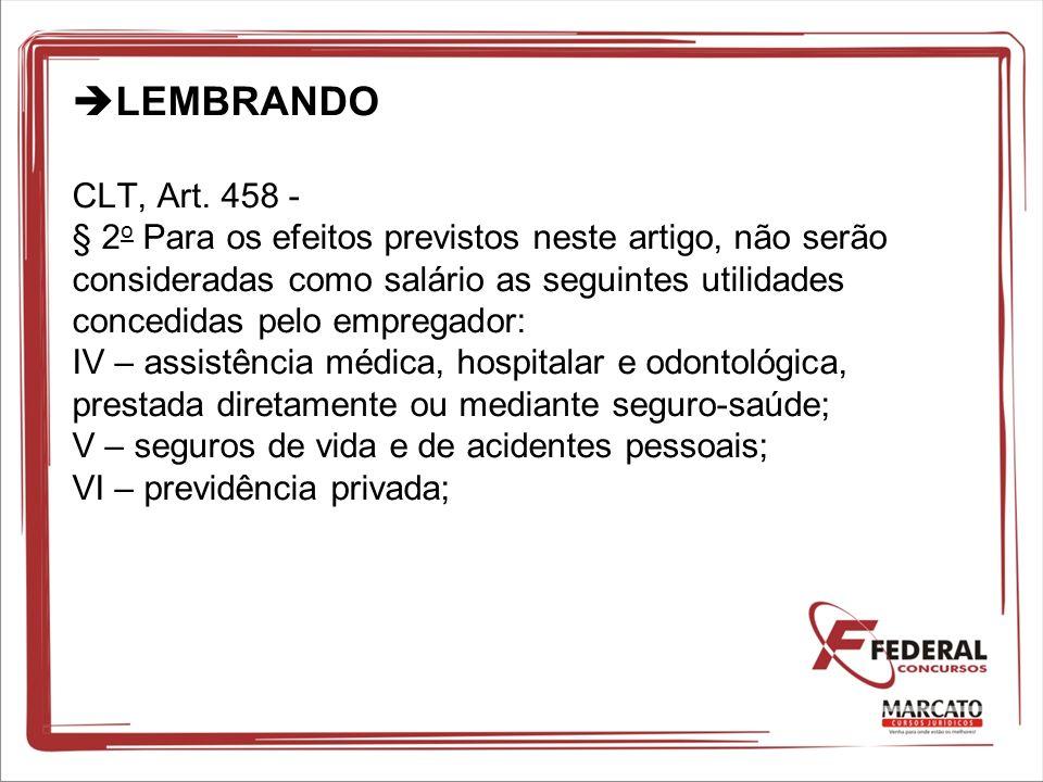 LEMBRANDO CLT, Art. 458 - § 2 o Para os efeitos previstos neste artigo, não serão consideradas como salário as seguintes utilidades concedidas pelo em