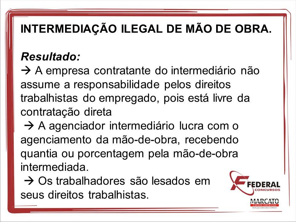INTERMEDIAÇÃO ILEGAL DE MÃO DE OBRA. Resultado: A empresa contratante do intermediário não assume a responsabilidade pelos direitos trabalhistas do em